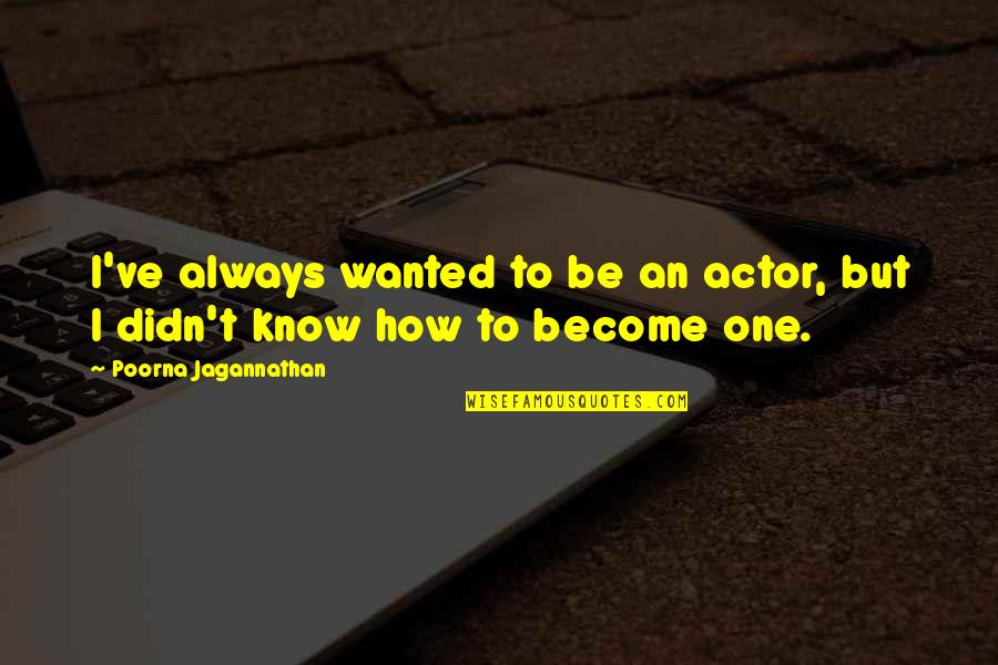 Aboriginal Self Government Quotes By Poorna Jagannathan: I've always wanted to be an actor, but