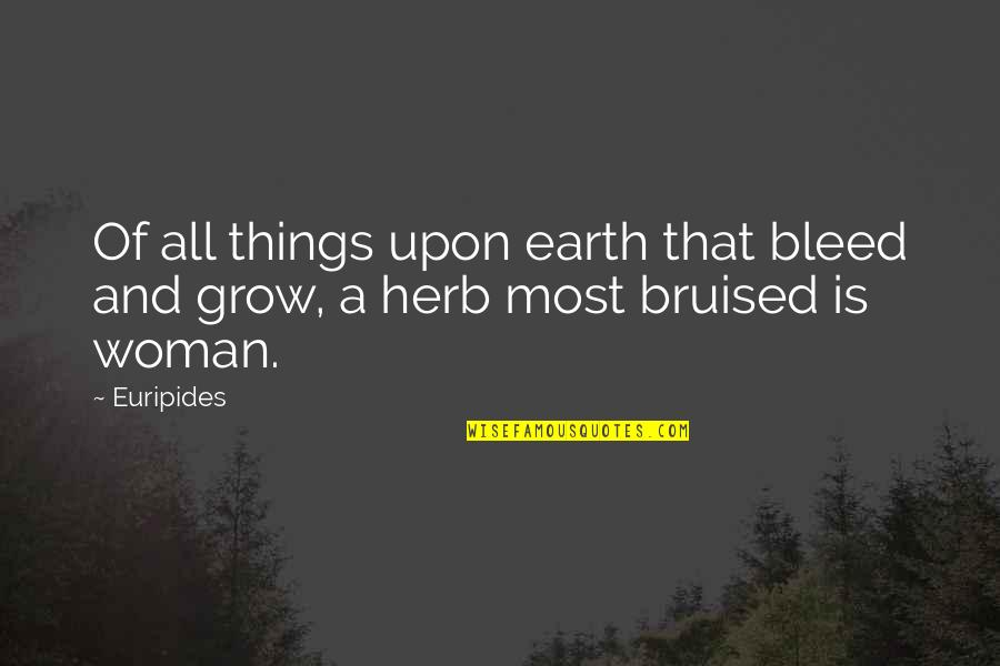 Abotu Quotes By Euripides: Of all things upon earth that bleed and