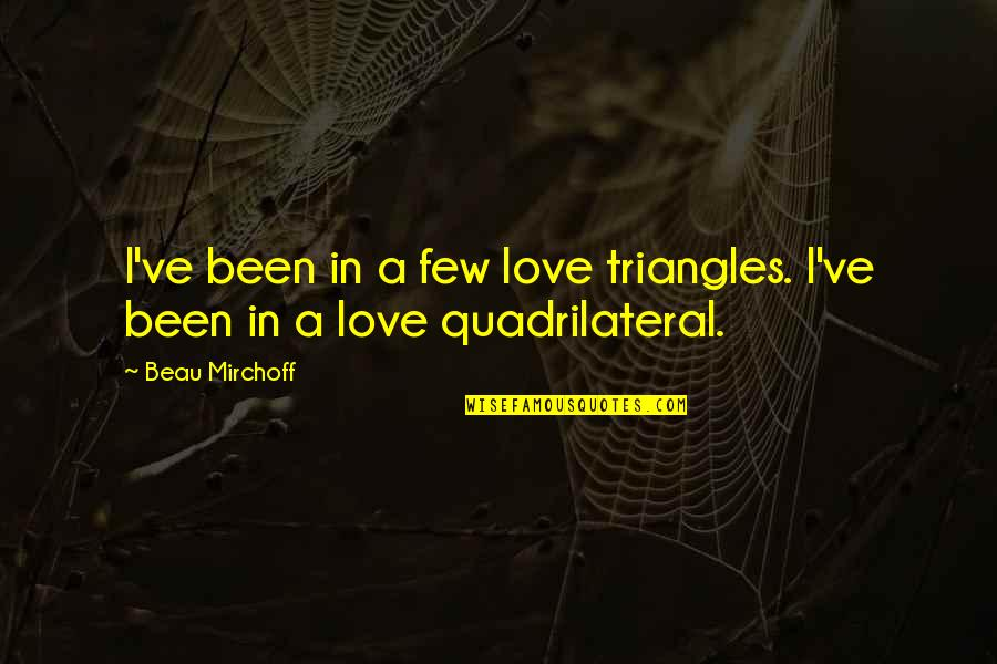Abou Layla Lzir Quotes By Beau Mirchoff: I've been in a few love triangles. I've