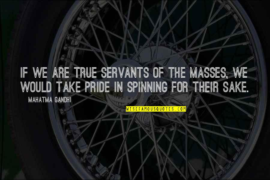Abou Layla Lzir Quotes By Mahatma Gandhi: If we are true servants of the masses,