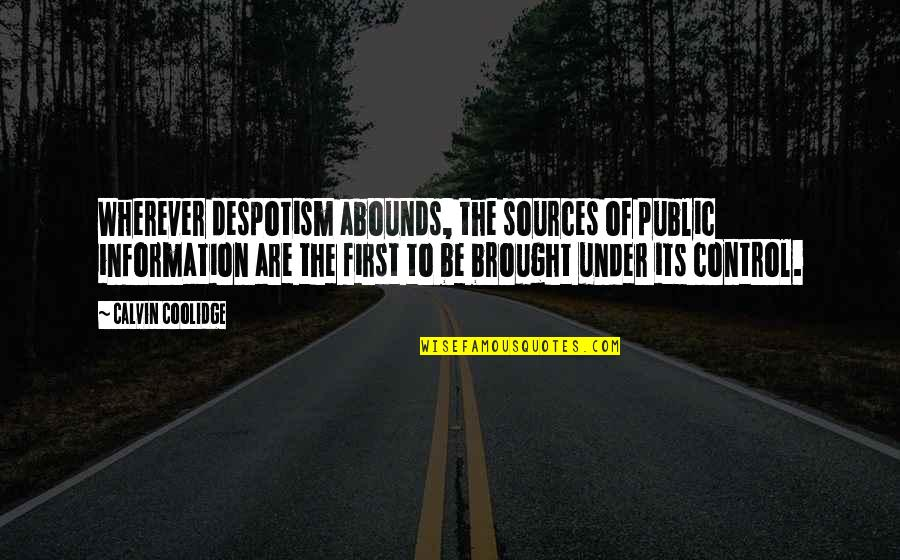Abounds Quotes By Calvin Coolidge: Wherever despotism abounds, the sources of public information