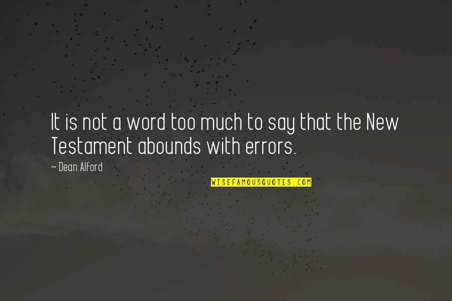 Abounds Quotes By Dean Alford: It is not a word too much to