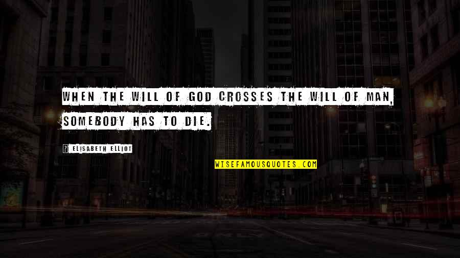 Abounds Quotes By Elisabeth Elliot: When the will of God crosses the will