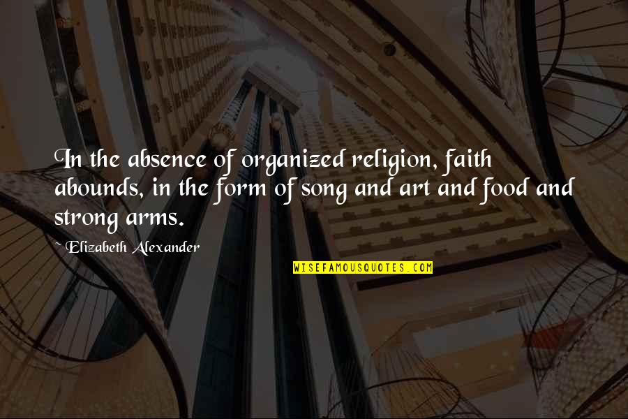 Abounds Quotes By Elizabeth Alexander: In the absence of organized religion, faith abounds,