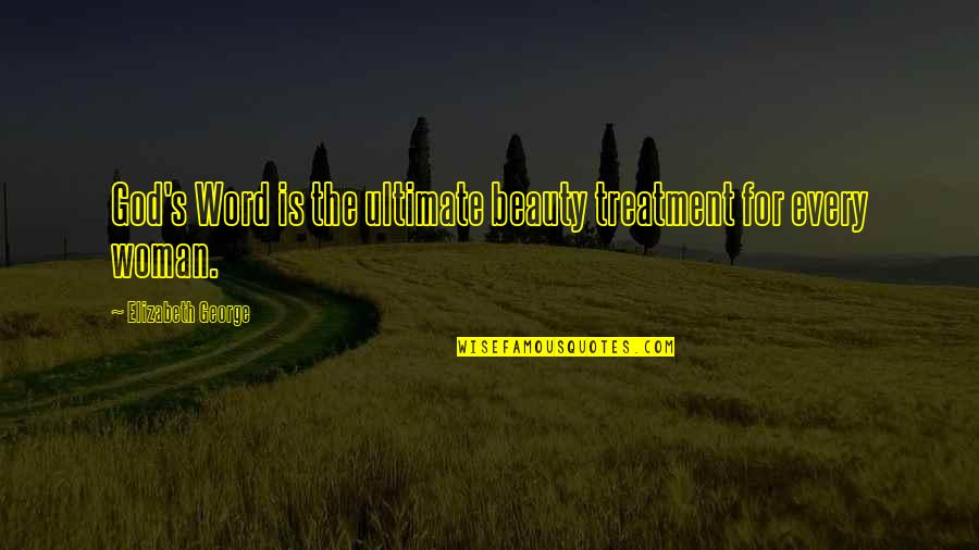 Abounds Quotes By Elizabeth George: God's Word is the ultimate beauty treatment for