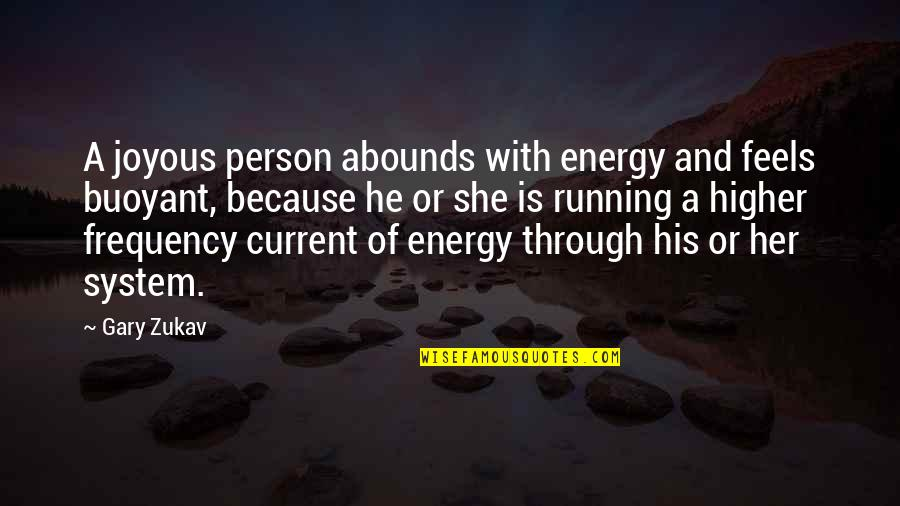 Abounds Quotes By Gary Zukav: A joyous person abounds with energy and feels
