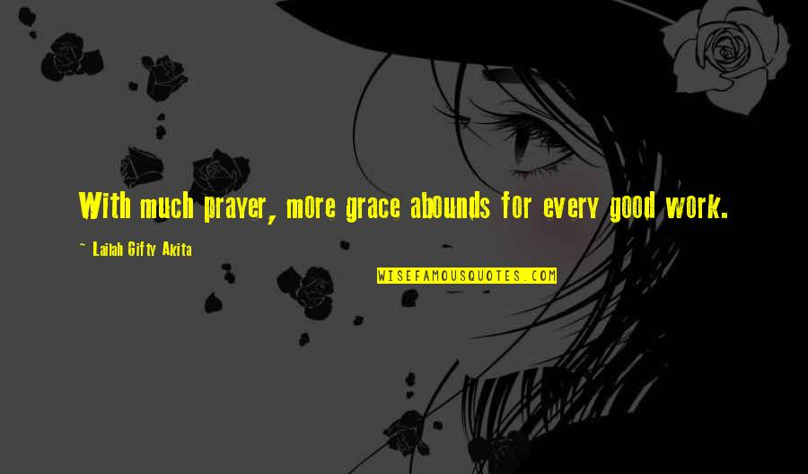 Abounds Quotes By Lailah Gifty Akita: With much prayer, more grace abounds for every