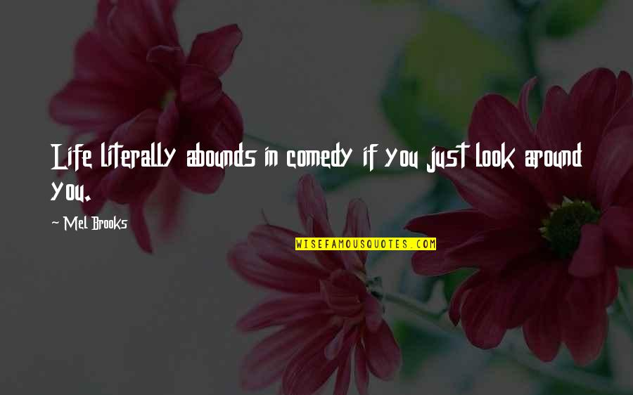 Abounds Quotes By Mel Brooks: Life literally abounds in comedy if you just