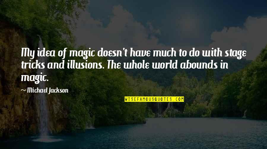 Abounds Quotes By Michael Jackson: My idea of magic doesn't have much to