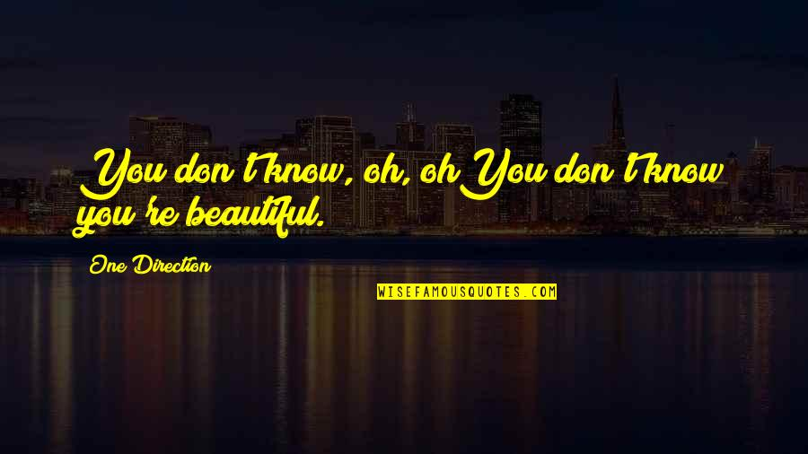 Abounds Quotes By One Direction: You don't know, oh, ohYou don't know you're