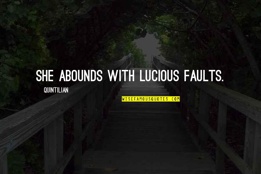 Abounds Quotes By Quintilian: She abounds with lucious faults.