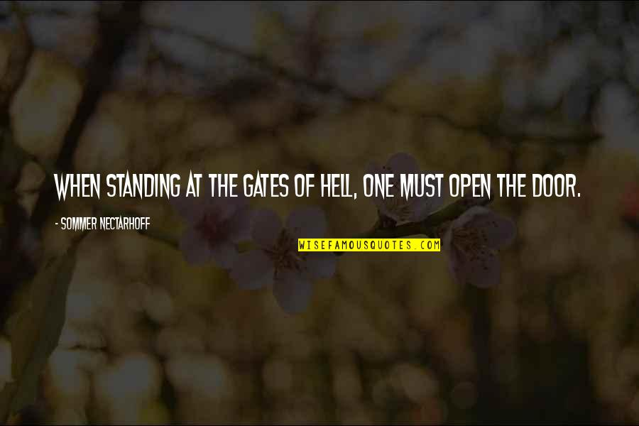 Abounds Quotes By Sommer Nectarhoff: When standing at the gates of hell, one