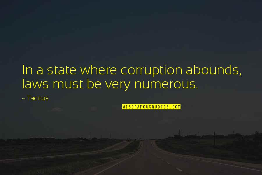 Abounds Quotes By Tacitus: In a state where corruption abounds, laws must