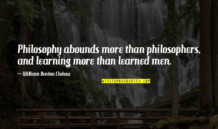 Abounds Quotes By William Benton Clulow: Philosophy abounds more than philosophers, and learning more