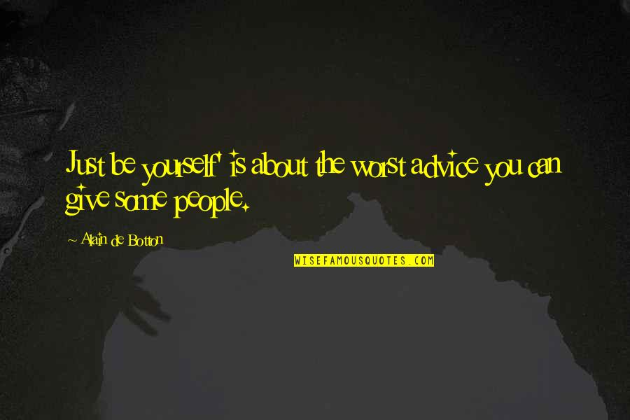 About Being Yourself Quotes By Alain De Botton: Just be yourself' is about the worst advice