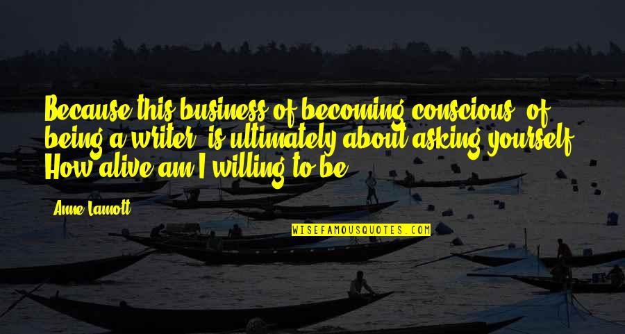 About Being Yourself Quotes By Anne Lamott: Because this business of becoming conscious, of being