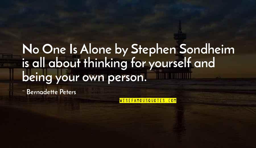 About Being Yourself Quotes By Bernadette Peters: No One Is Alone by Stephen Sondheim is