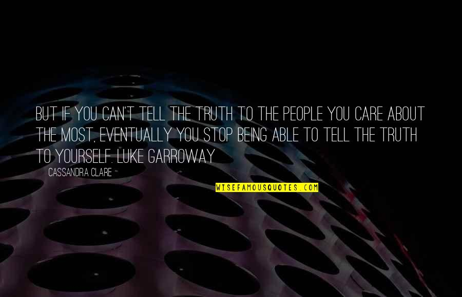 About Being Yourself Quotes By Cassandra Clare: But if you can't tell the truth to