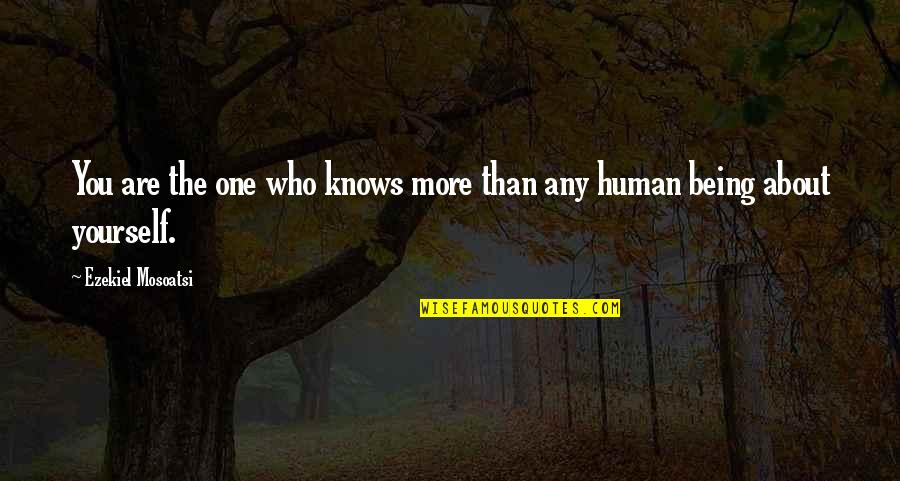 About Being Yourself Quotes By Ezekiel Mosoatsi: You are the one who knows more than