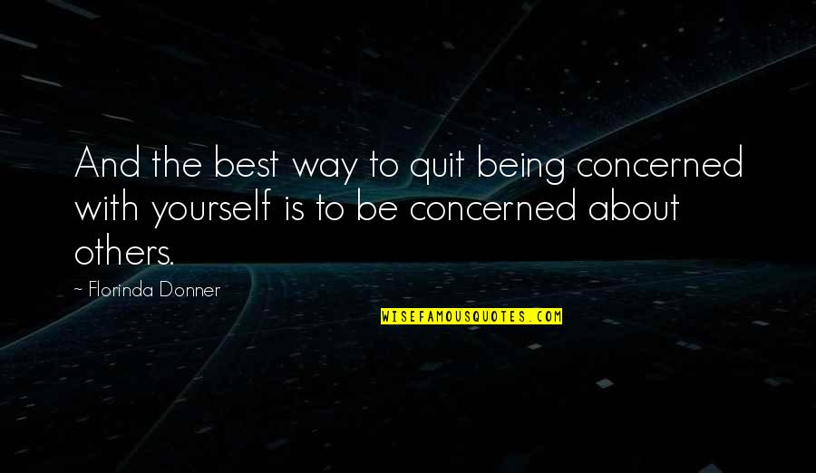 About Being Yourself Quotes By Florinda Donner: And the best way to quit being concerned