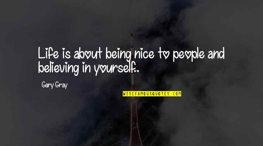 About Being Yourself Quotes By Gary Gray: Life is about being nice to people and