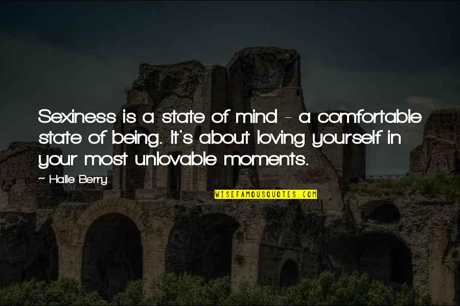 About Being Yourself Quotes By Halle Berry: Sexiness is a state of mind - a