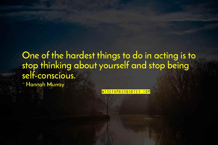 About Being Yourself Quotes By Hannah Murray: One of the hardest things to do in