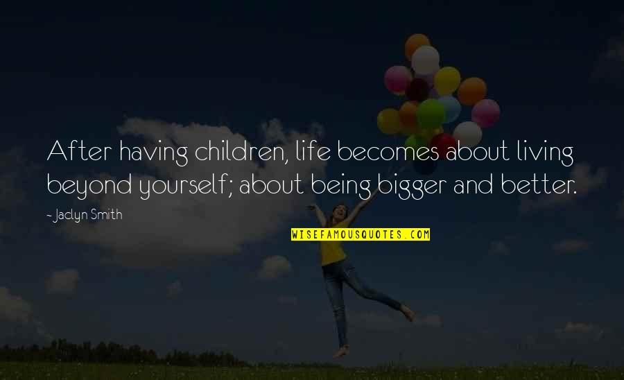 About Being Yourself Quotes By Jaclyn Smith: After having children, life becomes about living beyond