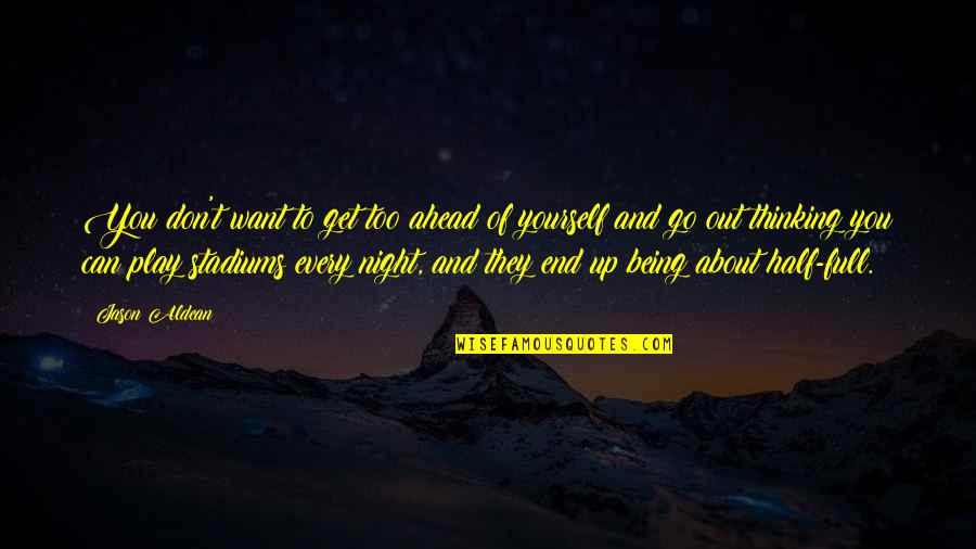 About Being Yourself Quotes By Jason Aldean: You don't want to get too ahead of