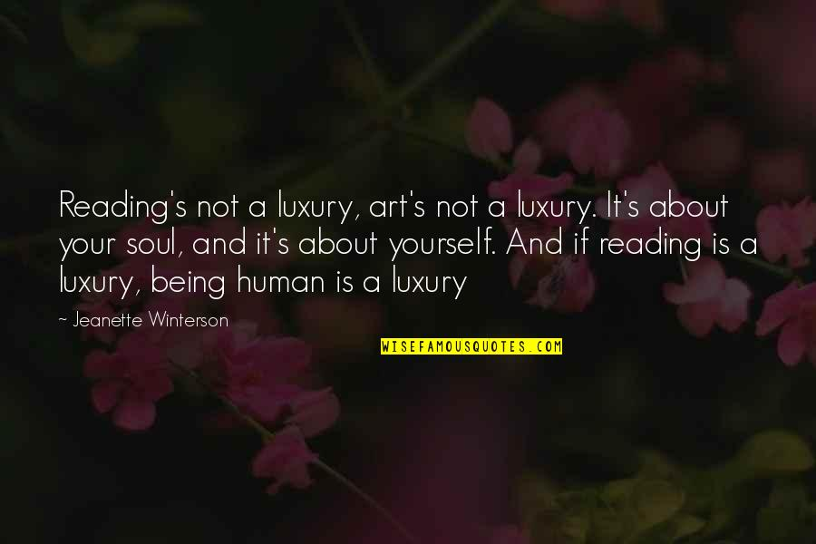 About Being Yourself Quotes By Jeanette Winterson: Reading's not a luxury, art's not a luxury.