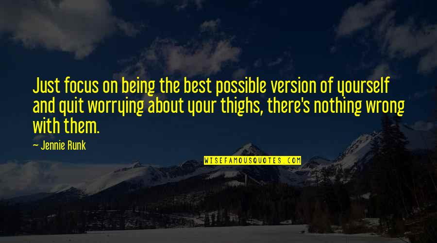 About Being Yourself Quotes By Jennie Runk: Just focus on being the best possible version