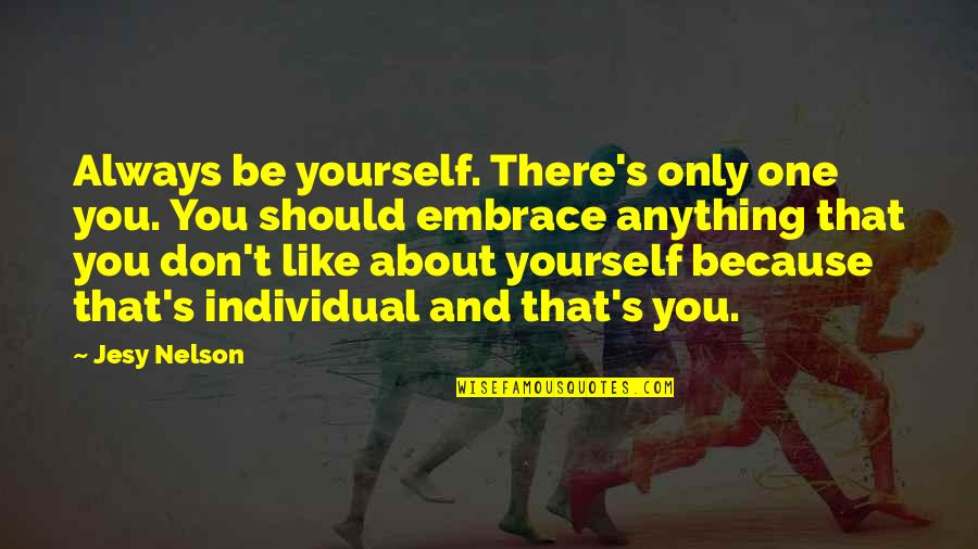 About Being Yourself Quotes By Jesy Nelson: Always be yourself. There's only one you. You