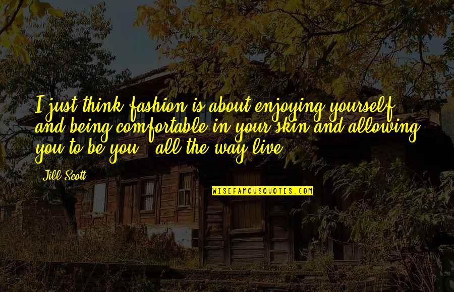 About Being Yourself Quotes By Jill Scott: I just think fashion is about enjoying yourself