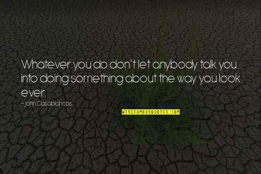 About Being Yourself Quotes By John Casablancas: Whatever you do don't let anybody talk you