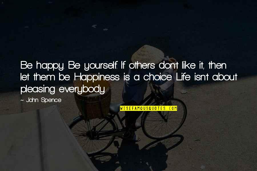 About Being Yourself Quotes By John Spence: Be happy. Be yourself. If others don't like