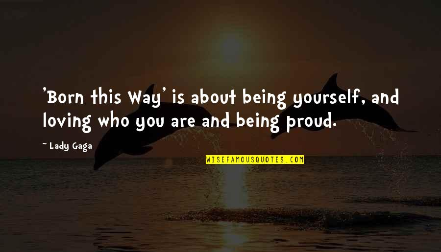About Being Yourself Quotes By Lady Gaga: 'Born this Way' is about being yourself, and