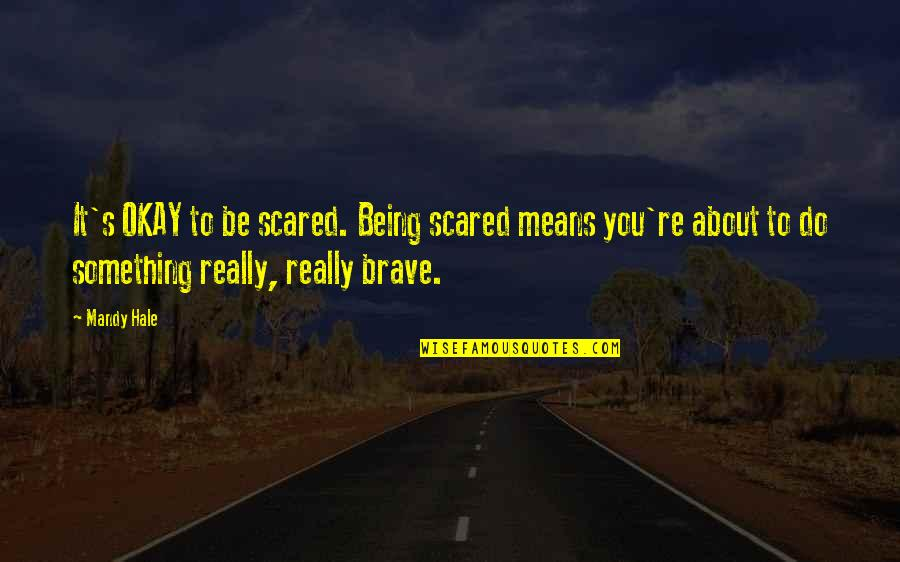 About Being Yourself Quotes By Mandy Hale: It's OKAY to be scared. Being scared means