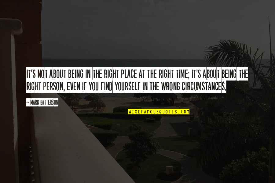 About Being Yourself Quotes By Mark Batterson: It's not about being in the right place