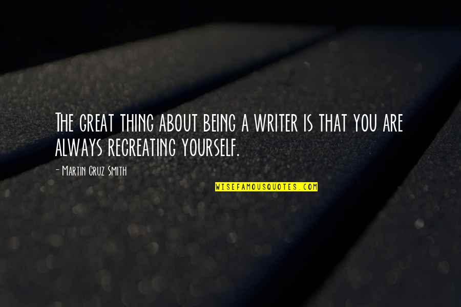 About Being Yourself Quotes By Martin Cruz Smith: The great thing about being a writer is