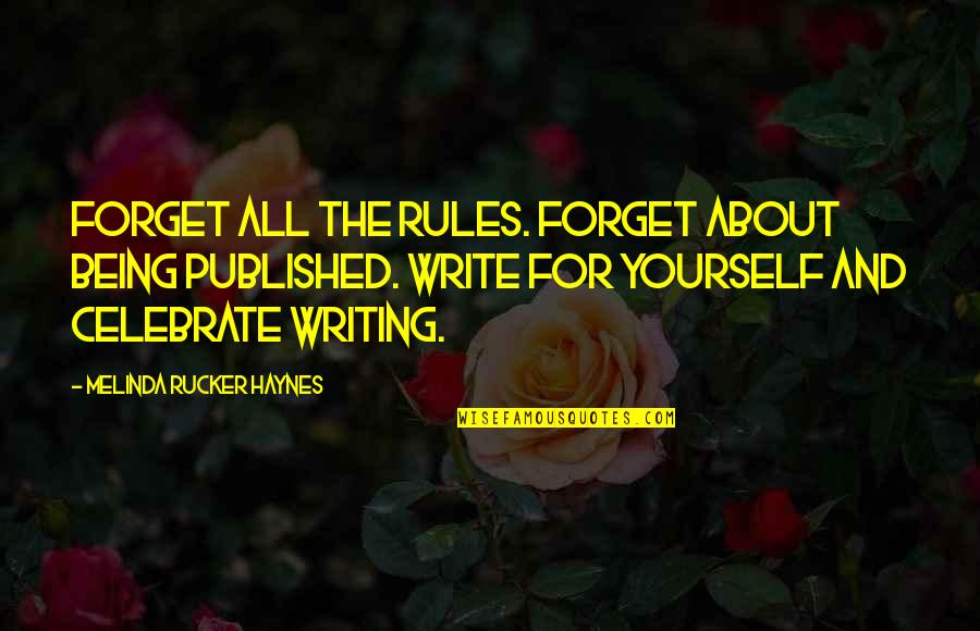About Being Yourself Quotes By Melinda Rucker Haynes: Forget all the rules. Forget about being published.