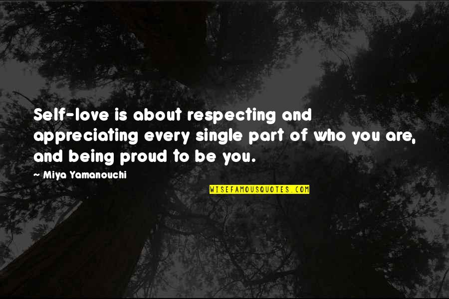 About Being Yourself Quotes By Miya Yamanouchi: Self-love is about respecting and appreciating every single