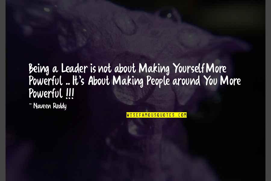 About Being Yourself Quotes By Naveen Reddy: Being a Leader is not about Making YourselfMore