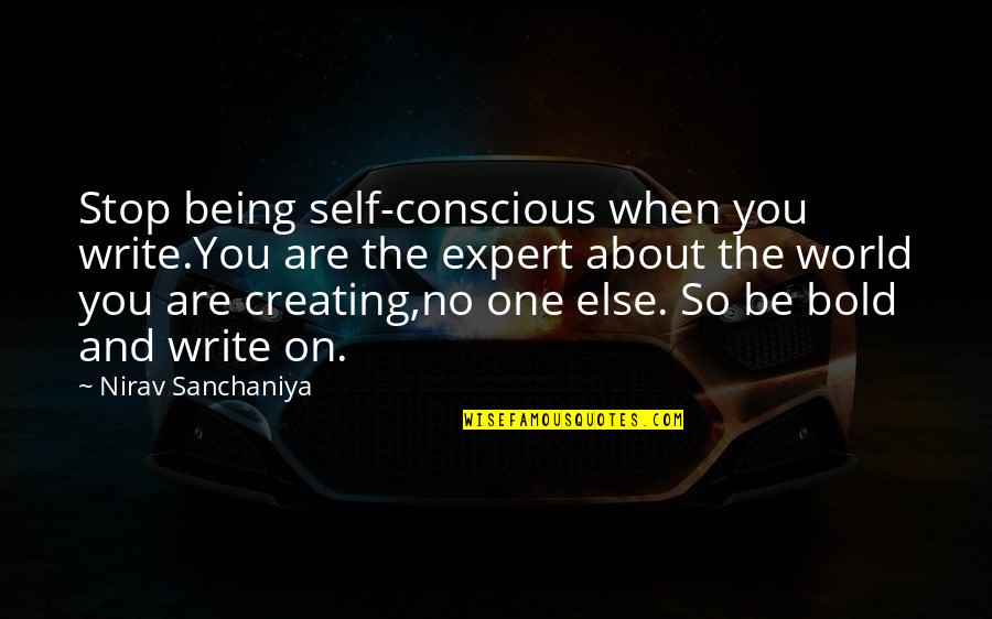 About Being Yourself Quotes By Nirav Sanchaniya: Stop being self-conscious when you write.You are the