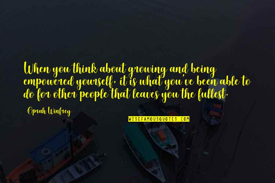 About Being Yourself Quotes By Oprah Winfrey: When you think about growing and being empowered