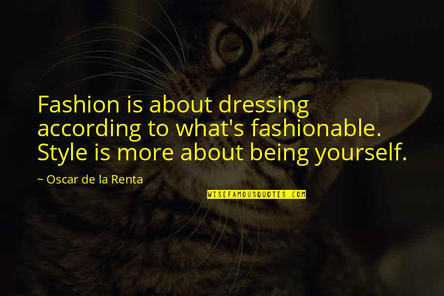 About Being Yourself Quotes By Oscar De La Renta: Fashion is about dressing according to what's fashionable.