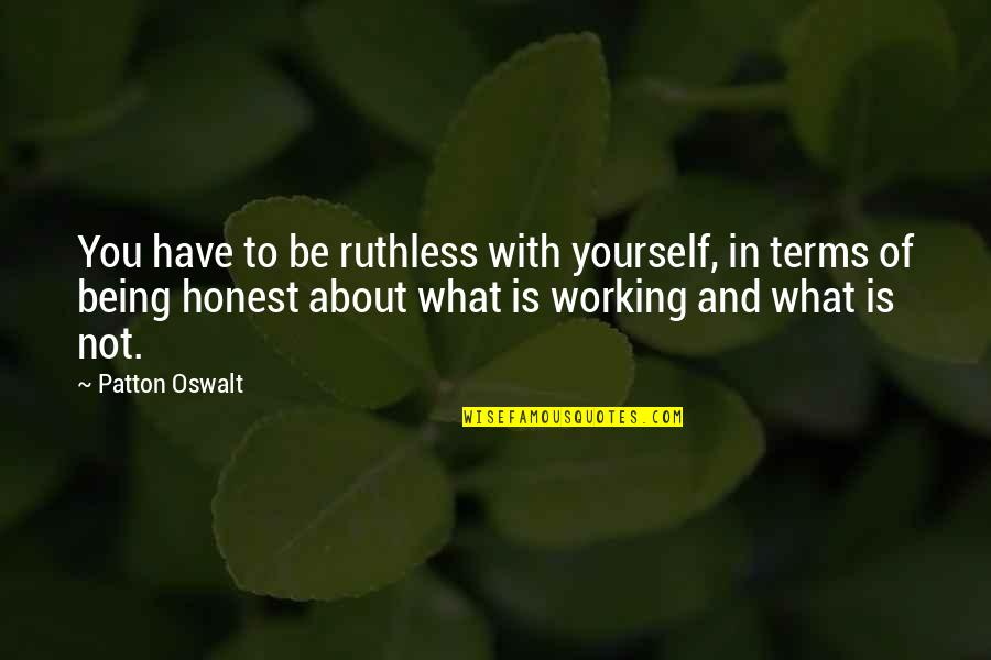 About Being Yourself Quotes By Patton Oswalt: You have to be ruthless with yourself, in