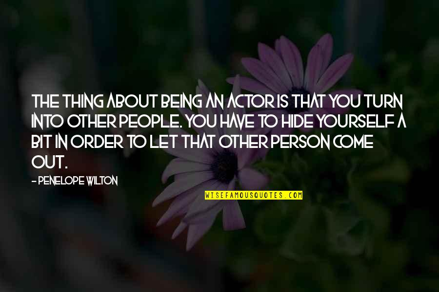 About Being Yourself Quotes By Penelope Wilton: The thing about being an actor is that