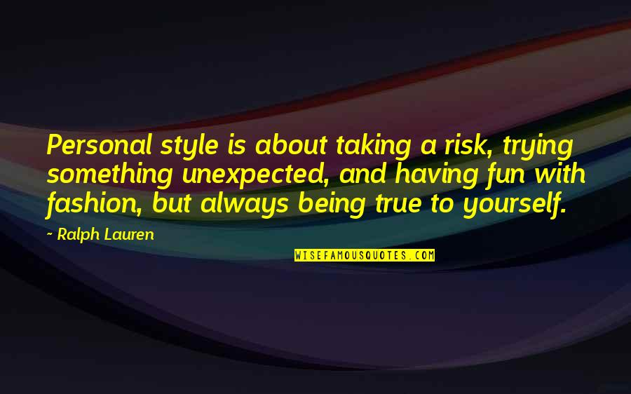 About Being Yourself Quotes By Ralph Lauren: Personal style is about taking a risk, trying