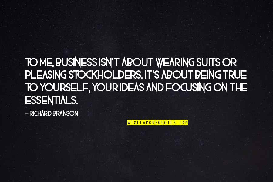 About Being Yourself Quotes By Richard Branson: To me, business isn't about wearing suits or