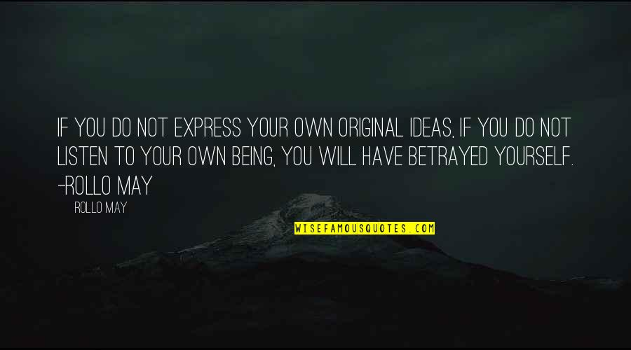 About Being Yourself Quotes By Rollo May: If you do not express your own original